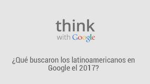 que-buscaron-los-latinoamericanos-en-google-2017
